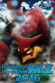 Pokémon the Movie XY&Z ----------- In this Pokémon adventure, a mysterious force binds Ash to the Mythical Pokémon Volcanion when it falls from the sky. Volcanion can't get away, and Ash is dragged along as it continues on its mission. They arrive in a city of cogs and gears, where a corrupt minister has...