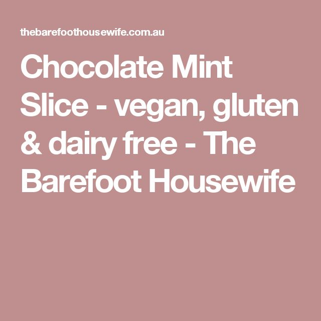 Chocolate Mint Slice - vegan, gluten & dairy free - The Barefoot Housewife