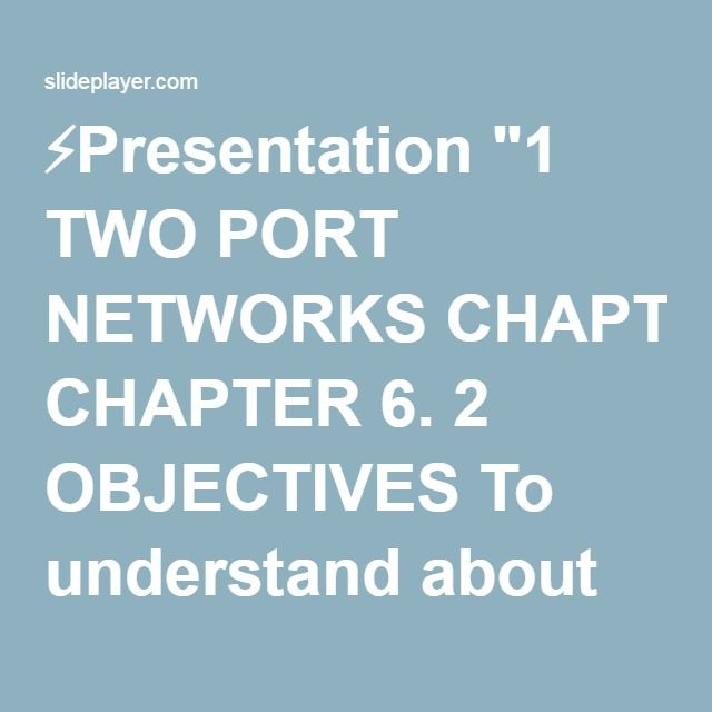 "⚡Presentation ""1 TWO PORT NETWORKS CHAPTER 6. 2 OBJECTIVES To understand about two – port networks and its functions. To understand the different between z- parameter,"""