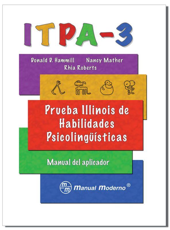 """La pruebaITPA-3 (Prueba Illinois de Habilidades Psicolinguisticas), más conocido como """"Illinois"""". Esta batería de evaluación mideeficazmente el lenguaje oral y escrito en niños…"""