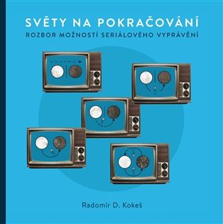 Světy na pokračování. Rozbor možností seriálového vyprávění - Radomír D. Kokeš   Kosmas.cz - internetové knihkupectví