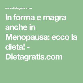 In forma e magra anche in Menopausa: ecco la dieta! - Dietagratis.com