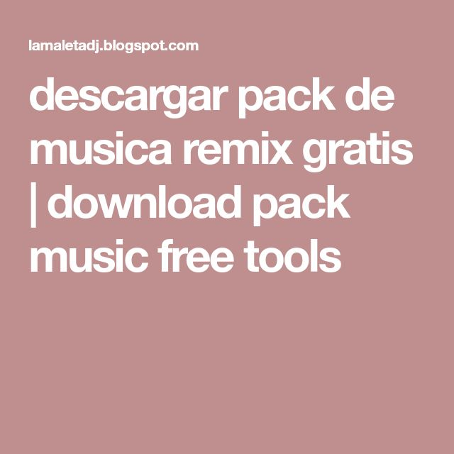 descargar pack de musica remix gratis | download pack music free tools