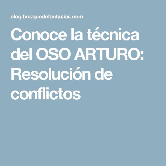 Conoce la técnica del OSO ARTURO: Resolución de conflictos