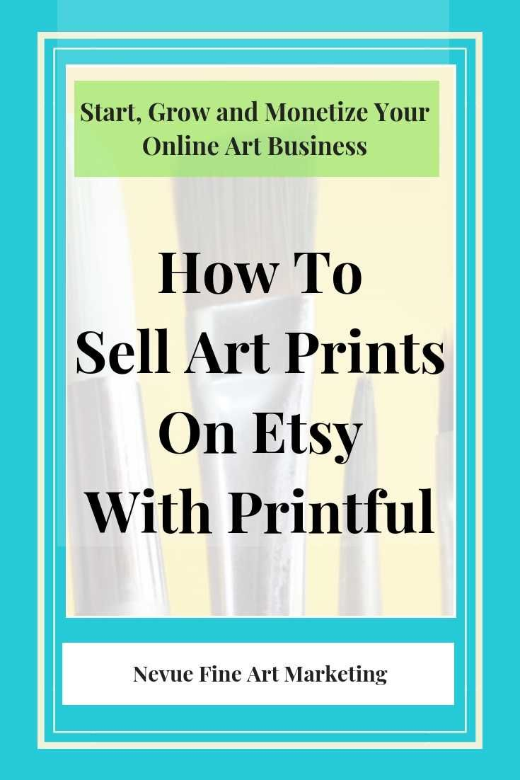 How To Sell Art Prints On Etsy With Printful Nevue Fine Art