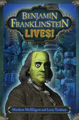 Benjamin Franklinstein Lives! by Matthew McElligott & Larry Tuxbury; illustrated by Matthew McElligott (JFIC McElligott) Recommended for ages 9-12.