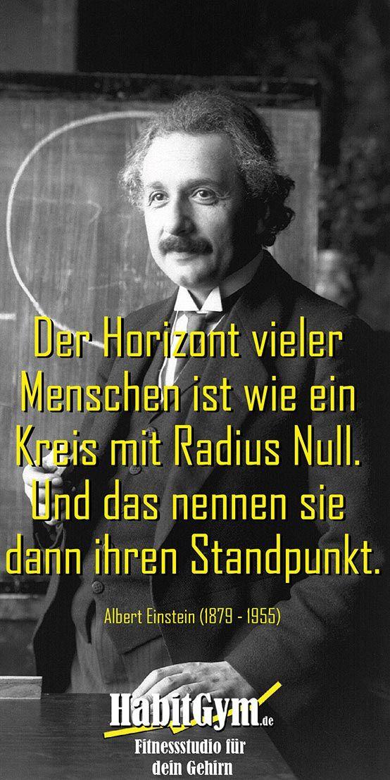 Zitat von Albert Einstein - Der Horizont vieler Menschen ist wie ein Kreis mit Radius Null. Und das nennen sie dann ihren Standpunkt.
