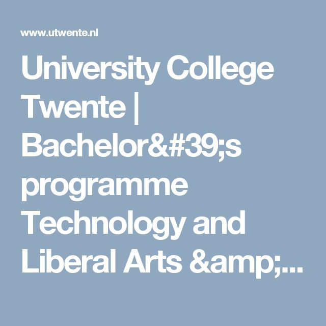University College Twente | Bachelor's programme Technology and Liberal Arts & Sciences