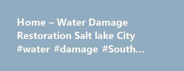 Home – Water Damage Restoration Salt lake City #water #damage #South #Salt #Lake http://houston.remmont.com/home-water-damage-restoration-salt-lake-city-water-damage-south-salt-lake/  # Contact and Information When you experience water damage from flooding or a minor water loss, Water Damage Restoration Salt lake City will extract and remove any standing water and repair all damages. We also have thermal imaging cameras available to detect moisture sources if needed. Fire/Smoke Damage When…
