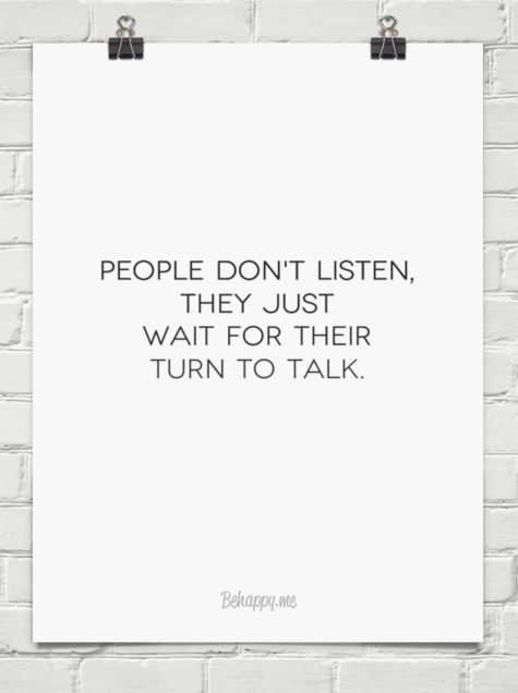People don't listen, they just wait for their turn to talk. ~ Chuck Palahniuk