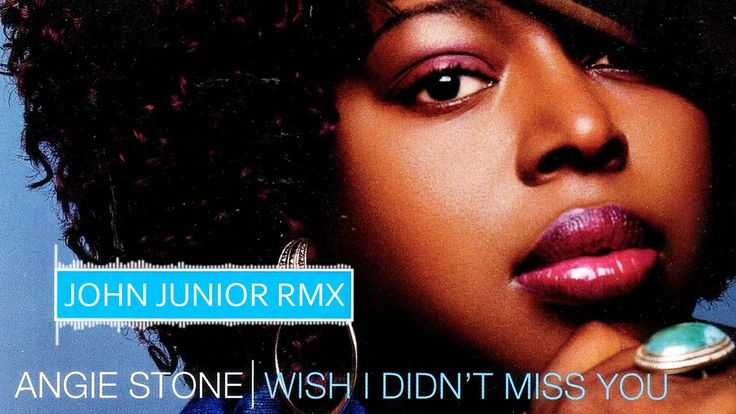 Angie Stone - Wish I Didn't Miss You (John Junior Rmx)