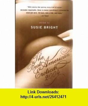 The Best American Erotica 2004 (9780739439647) Susie Bright , ISBN-10: 0739439642  , ISBN-13: 978-0739439647 ,  , tutorials , pdf , ebook , torrent , downloads , rapidshare , filesonic , hotfile , megaupload , fileserve