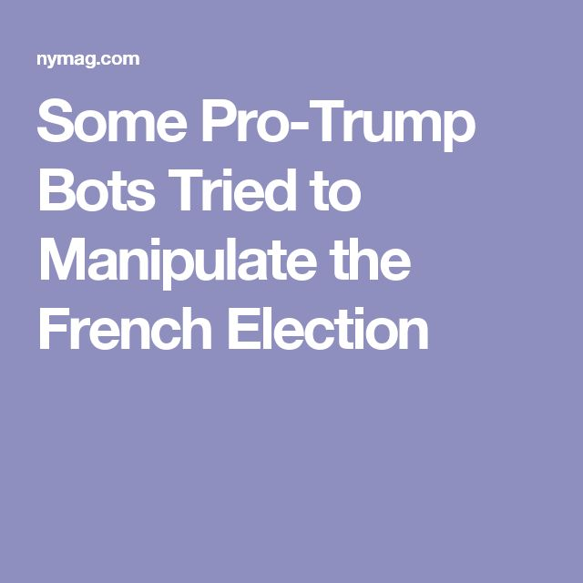 Some Pro-Trump Bots Tried to Manipulate the French Election