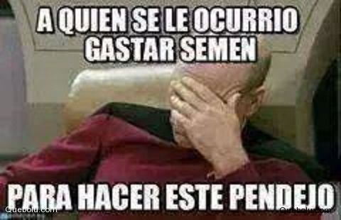 Por qué gastar semen en este pendejo? Crea tu meme en Quebolu.com #chistes…