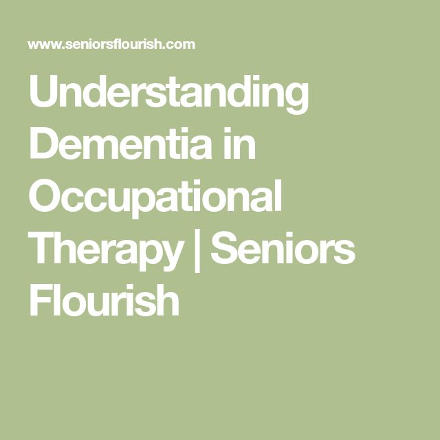 Understanding Dementia in Occupational Therapy | Seniors Flourish