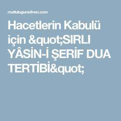 """Hacetlerin Kabulü için """"SIRLI YÂSİN-İ ŞERİF DUA TERTİBİ"""""""