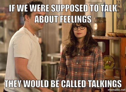 NO TALKING ABOUT FEELINGS