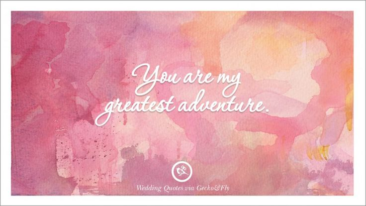 You are my greatest adventure. 32 Romantic Short Quotes For Wedding, Anniversary, Toast & Proposal
