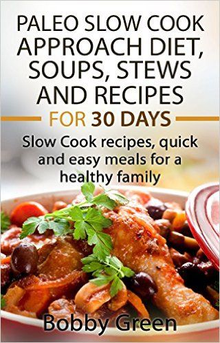 Paleo: Paleo Slow Cook Approach Diet, Soups, Stews and Recipes for 30 days. - Kindle edition by Bobby Green. Cookbooks, Food & Wine Kindle eBooks @ Amazon.com.