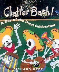 Clatter Bash! A Day of the Dead Celebration: Richard Keep: 9781561454617: Amazon.com: Books