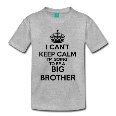 I Can't Keep Calm I'm going to be a BIG BROTHER Toddler sized T-Shirt - FUN way to announce you're expecting another baby, while promoting the BIG BROTHER!
