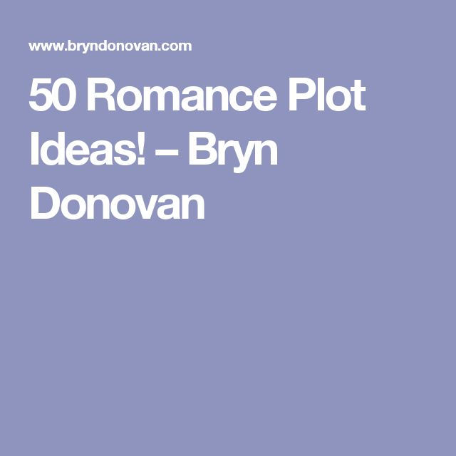 50 Romance Plot Ideas! – Bryn Donovan