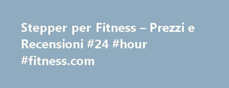 Stepper per Fitness – Prezzi e Recensioni #24 #hour #fitness.com http://fitness.remmont.com/stepper-per-fitness-prezzi-e-recensioni-24-hour-fitness-com/  COME SCEGLIERE IL TUO STEPPER Per ottenere il massimo dall'attrezzo è bene conoscere alcuni piccoli accorgimenti da evitare per mettere in tensione e stress alcune articolazioni. L'aerobica con lo step è consigliata ma occorre prestare attenzione. Per cui prima di iniziare valutate bene la vostra postura e il tipo di allenamento. Un buono…