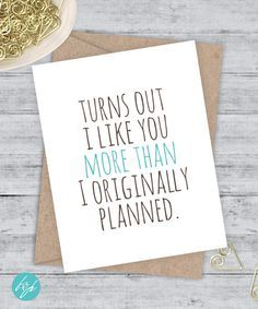 TURNS OUT I LIKE YOU MORE THAN I ORIGINALLY PLANNED. Sweet and fun birthday card. Funny Card, Great for birthdays. Awkward Card - Snarky, Quirky