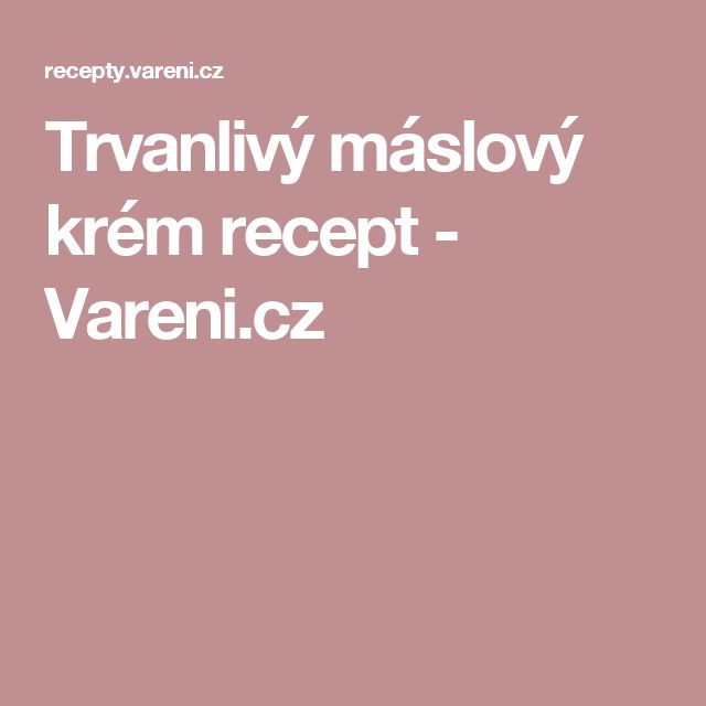 Trvanlivý máslový krém recept - Vareni.cz