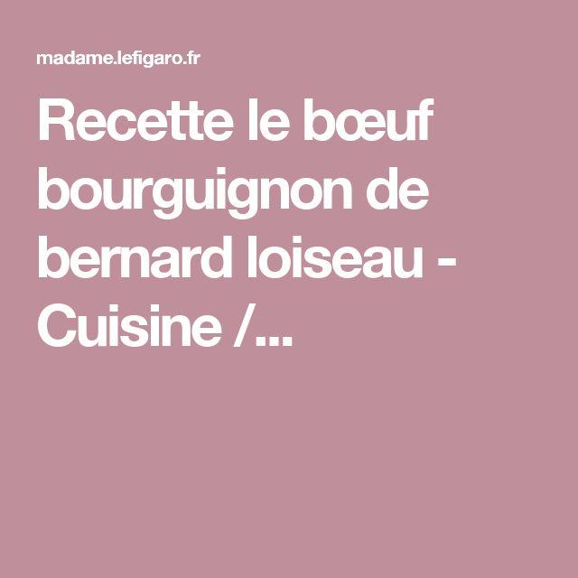 Recette le bœuf bourguignon de bernard loiseau - Cuisine /...