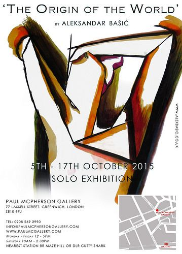 5th - 17th October 2015, The Origin of the World, Solo Exhibition by Aleksandar Bašić at  Paul McPherson Gallery, 77 Lassell Street, Greenwich, London, SE10 9PJ  020 8269 2990  Nearest station: BR/ Maze Hill : DLR/ Cutty Shark www.paulmcgallery.com  Monday - Friday: 12:00 - 5pm, Saturday: 10:30 - 2:30pm, Sunday: Closed #paulmcgallery