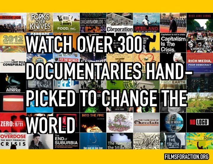 Check out the link. They have over 700 videos indexed on the website and over 300 documentaries. Reason #5494 that you never need watch TV again. http://www.filmsforaction.org/walloffilms/#