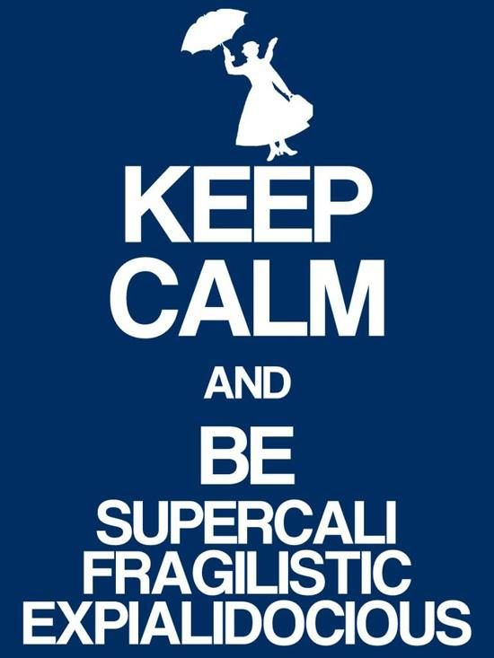 Keep Calm and be supercalifragilisticexpialidocious  #Mary Poppins #Disney