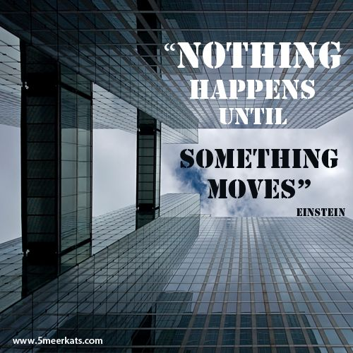 Nothing happens until something moves #einstein about movement