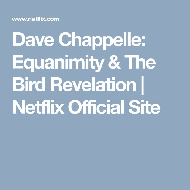 Dave Chappelle: Equanimity & The Bird Revelation   Netflix Official Site