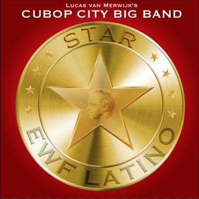 Expresión Latina: (2016) Lucas van Merwijk & Cubop City Big Band - Star E.W.F. Latino
