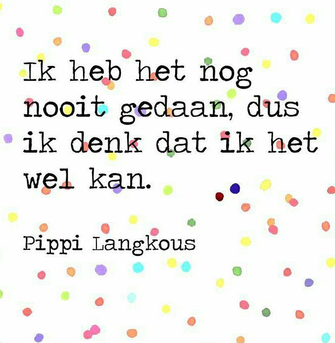 Ik heb het nog nooit gedaan, dus ik denk dat ik het wel kan. #pippi