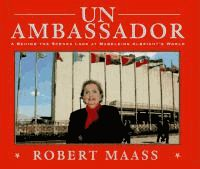 UN ambassador : a behind-the-scenes look at Madeleine Albright's world by Robert Maass.  A biography of the American ambassador to the United Nations, describing her childhood as a Czechoslovakian refugee during World War II and her responsibilities as an ambassador.