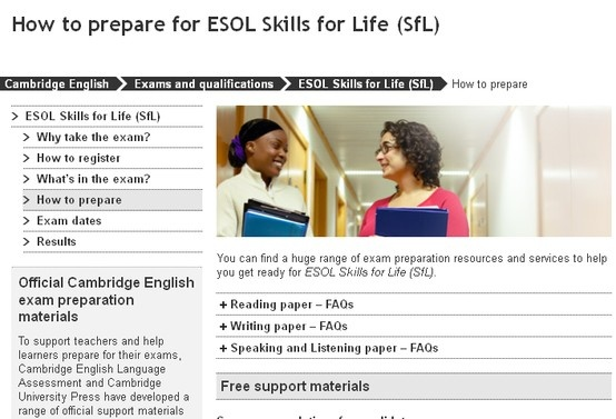 On Cambridge English Language Assessment you can find a huge range of exam preparation resources and services to help you get ready for ESOL Skills for Life (SfL).