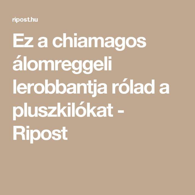 Ez a chiamagos álomreggeli lerobbantja rólad a pluszkilókat - Ripost