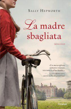 Titolo: La madre sbagliata Autore: Sally Hepworth Casa editrice: Piemme Pag.: 400 Costo: 19,50 «UN MERAVIGLIOSO ROMA...