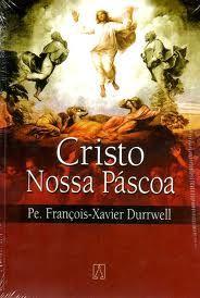 François X. Durrwell, «Cristo nossa Páscoa» Aparecida 2006