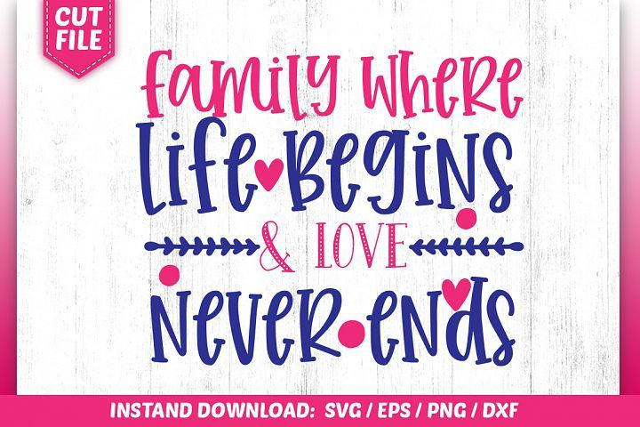Download Family Where Life Begins &LOVE NEVER ENDS Svg Design (With ...