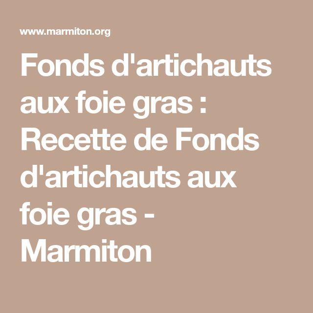 Fonds d'artichauts aux foie gras : Recette de Fonds d'artichauts aux foie gras - Marmiton