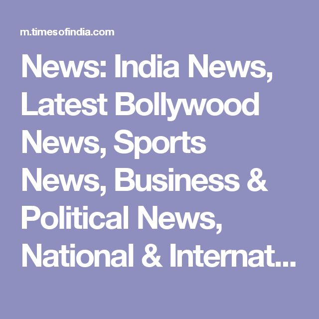 News: India News, Latest Bollywood News, Sports News, Business & Political News, National & International News | Times of India