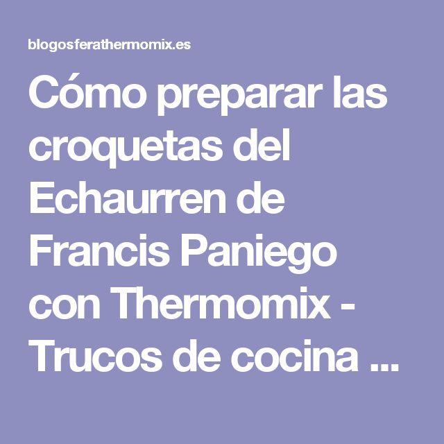 Cómo preparar las croquetas del Echaurren de Francis Paniego con Thermomix - Trucos de cocina Thermomix Trucos de cocina Thermomix