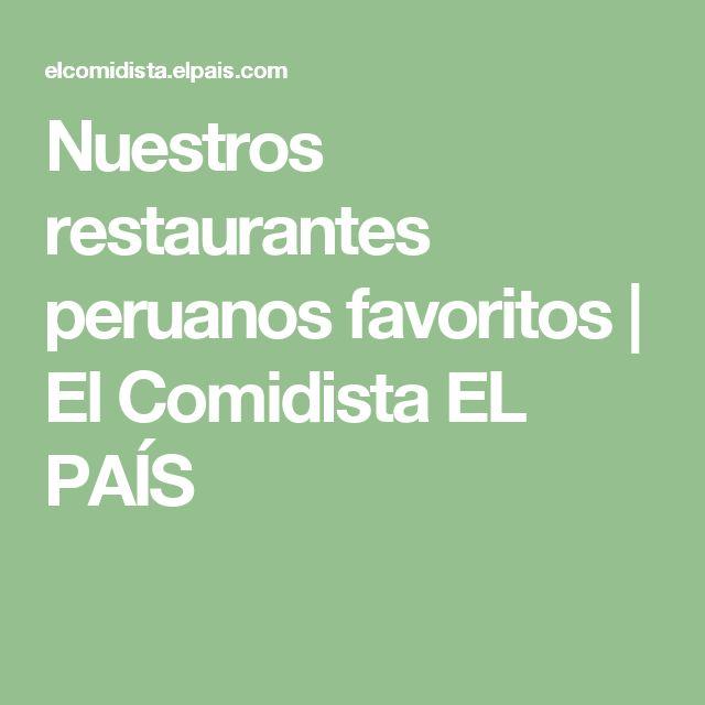 Nuestros restaurantes peruanos favoritos | El Comidista EL PAÍS