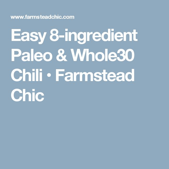 Easy 8-ingredient Paleo & Whole30 Chili • Farmstead Chic