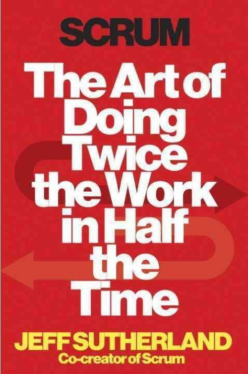 NEW Scrum: The Art of Doing Twice the Work in Half the Time by Jeff Sutherland H