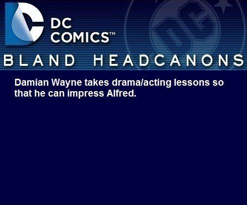 Bland DC Headcanons — Damian Wayne takes drama/acting lessons so that he...